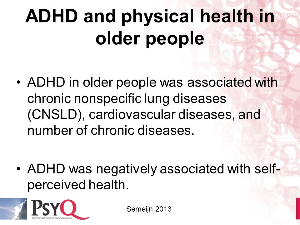ADHD and physical health in older people ADHD in older people was associated with chronic nonspecific lung diseases (CNSLD), cardiovascular diseases,