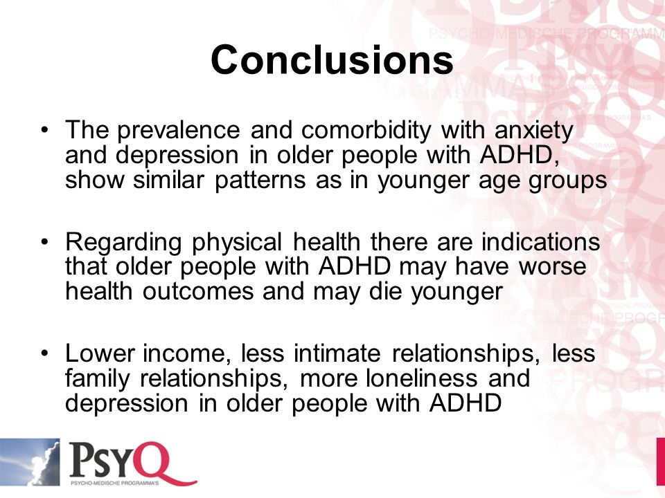 Conclusions The prevalence and comorbidity with anxiety and depression in older people with ADHD, show similar patterns as in younger age groups Regar