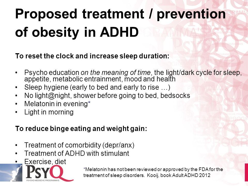 Proposed treatment / prevention of obesity in ADHD To reset the clock and increase sleep duration: Psycho education on the meaning of time, the light/