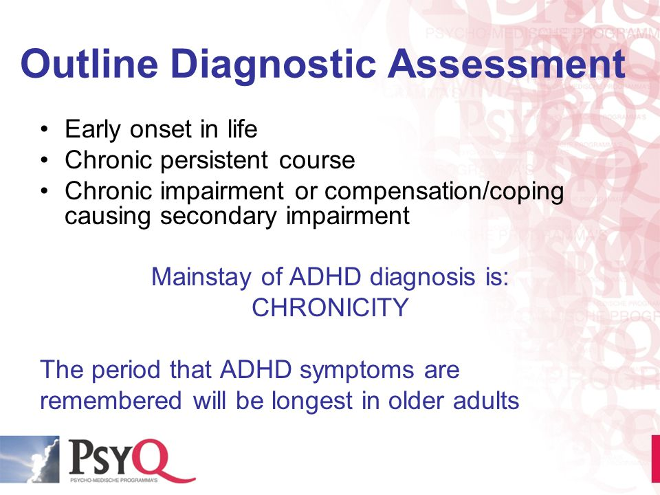 Outline Diagnostic Assessment Early onset in life Chronic persistent course Chronic impairment or compensation/coping causing secondary impairment Mai