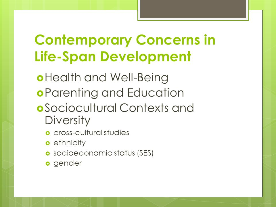 Contemporary Concerns in Life-Span Development  Health and Well-Being  Parenting and Education  Sociocultural Contexts and Diversity  cross-cultur