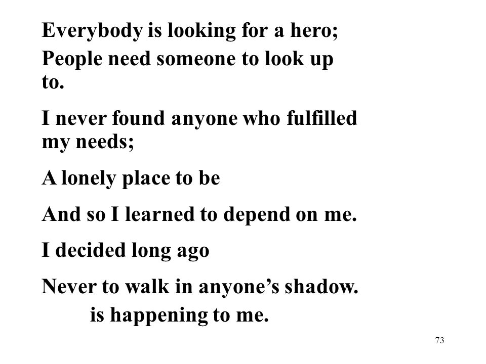 73 Everybody is looking for a hero; People need someone to look up to.
