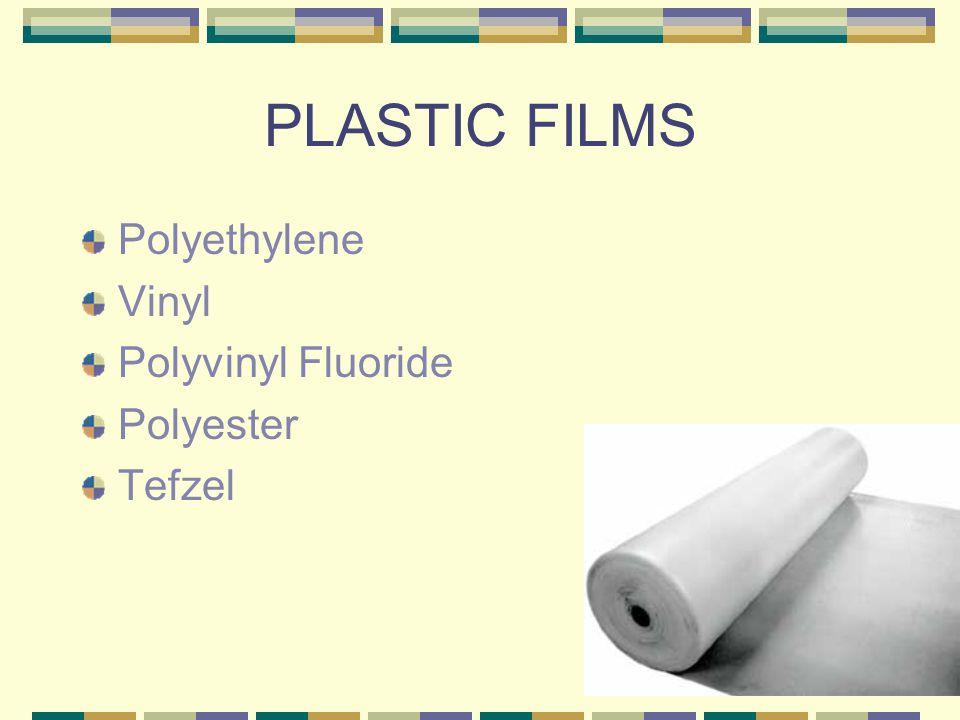 PLASTIC FILMS Polyethylene Vinyl Polyvinyl Fluoride Polyester Tefzel