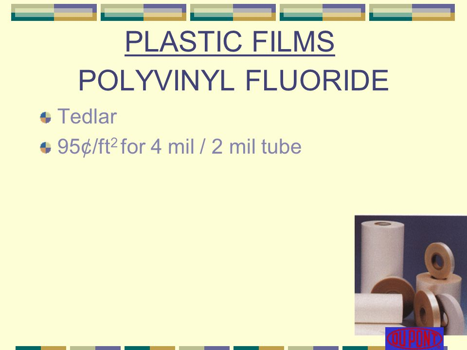 POLYVINYL FLUORIDE Tedlar 95¢/ft 2 for 4 mil / 2 mil tube PLASTIC FILMS