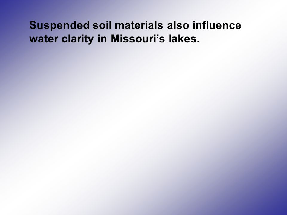 Suspended soil materials also influence water clarity in Missouri's lakes.