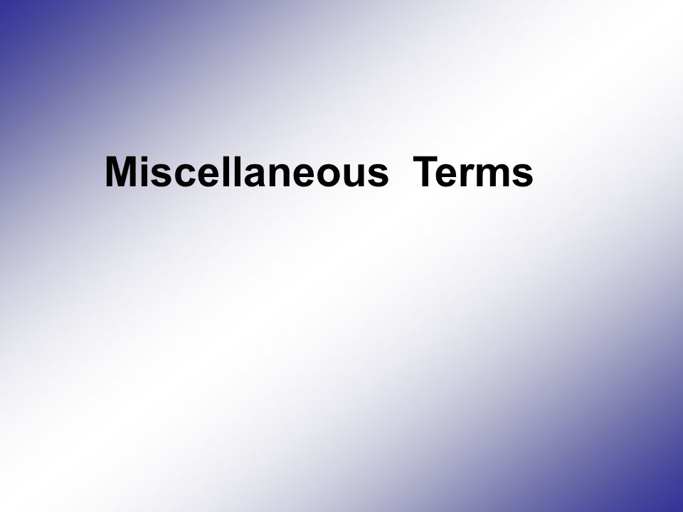 Miscellaneous Terms