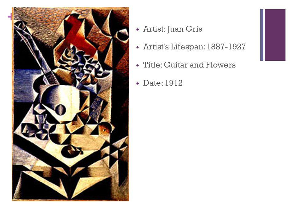 +  Artist: Juan Gris  Artist's Lifespan: 1887-1927  Title: Guitar and Flowers  Date: 1912