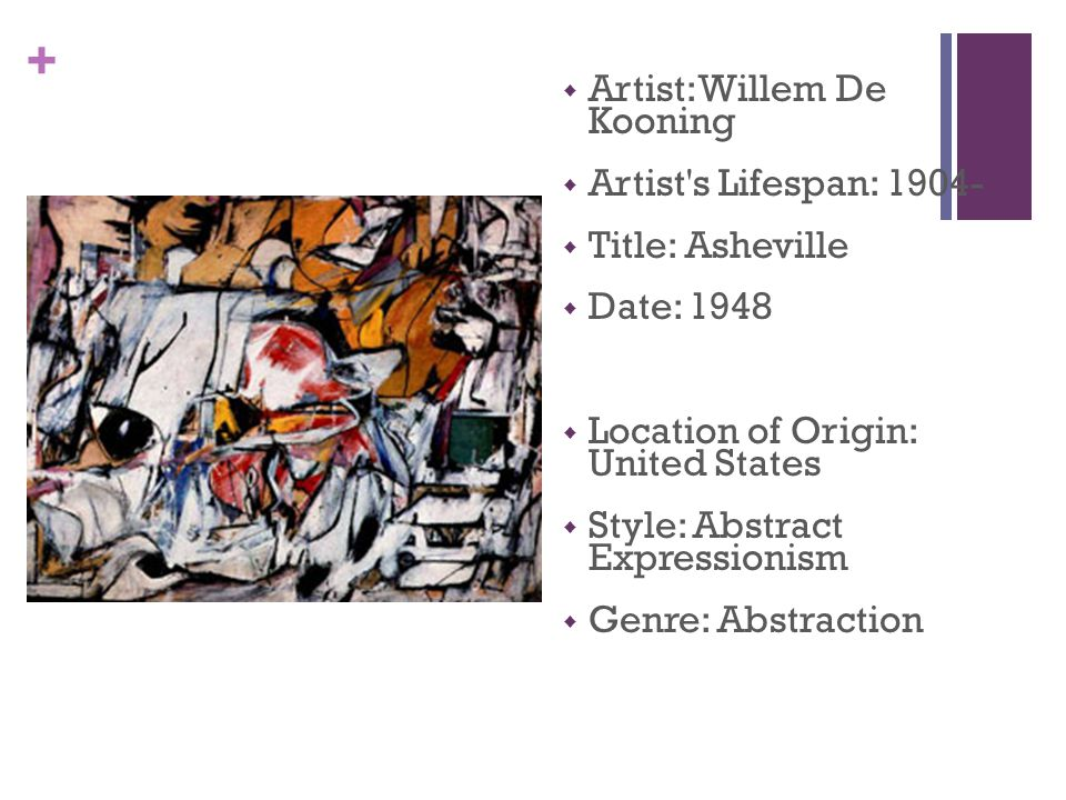 +  Artist: Willem De Kooning  Artist's Lifespan: 1904-  Title: Asheville  Date: 1948  Location of Origin: United States  Style: Abstract Express