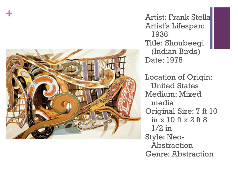 + Artist: Frank Stella Artist s Lifespan: 1936- Title: Shoubeegi (Indian Birds) Date: 1978 Location of Origin: United States Medium: Mixed media Original Size: 7 ft 10 in x 10 ft x 2 ft 8 1/2 in Style: Neo- Abstraction Genre: Abstraction