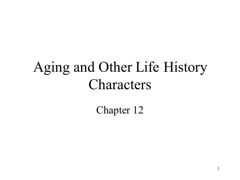 1 Aging and Other Life History Characters Chapter 12