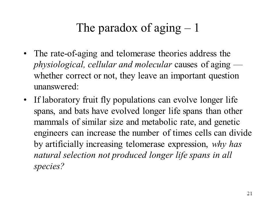 21 The paradox of aging – 1 The rate-of-aging and telomerase theories address the physiological, cellular and molecular causes of aging — whether corr