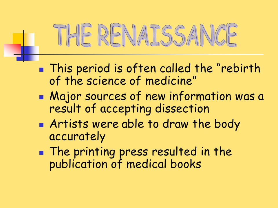 """This period is often called the """"rebirth of the science of medicine"""" Major sources of new information was a result of accepting dissection Artists wer"""