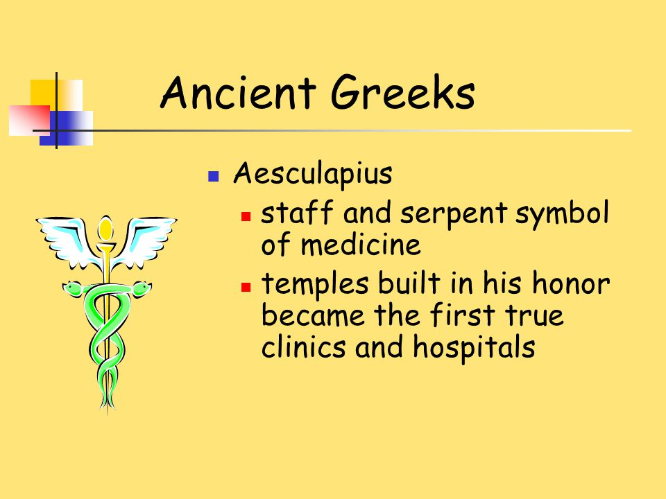 Ancient Greeks Aesculapius staff and serpent symbol of medicine temples built in his honor became the first true clinics and hospitals