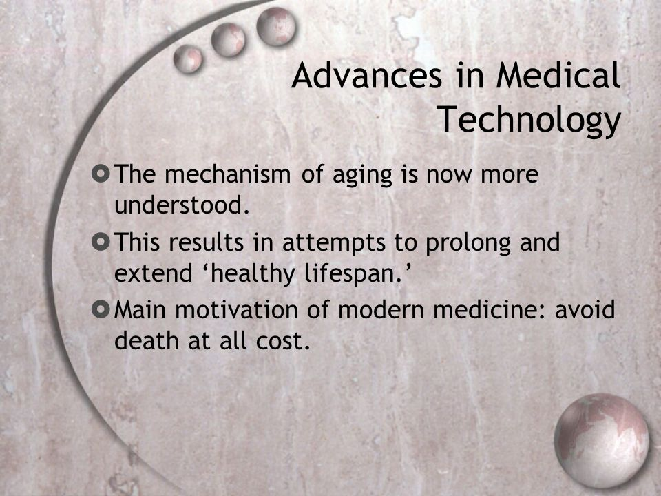 Advances in Medical Technology  The mechanism of aging is now more understood.
