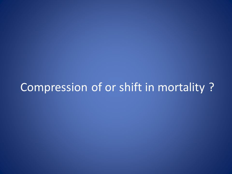 Compression of or shift in mortality ?
