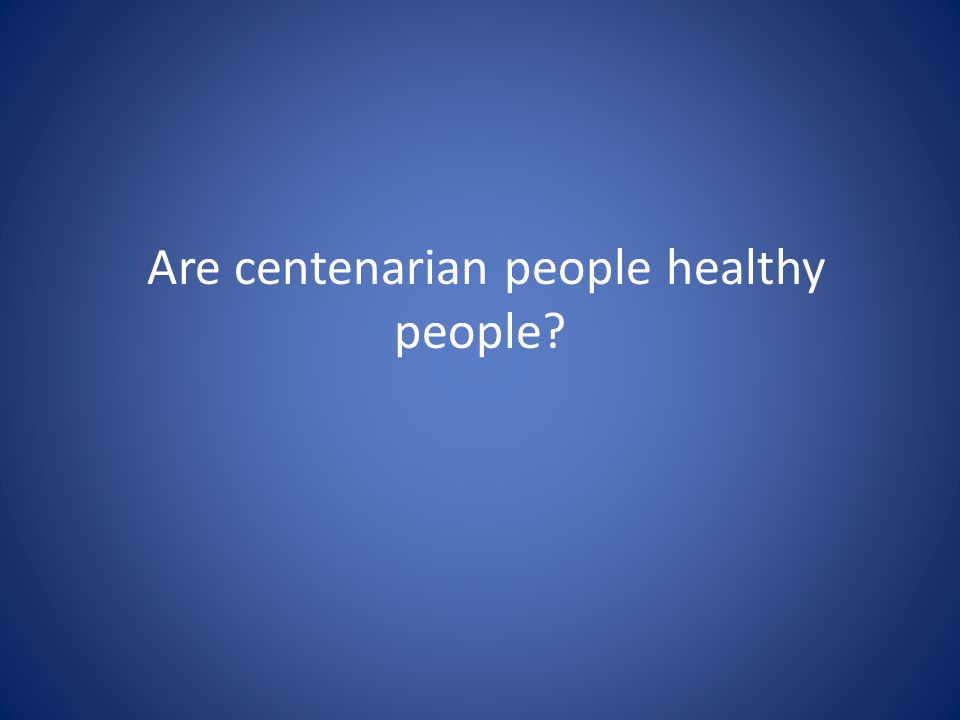 Are centenarian people healthy people?