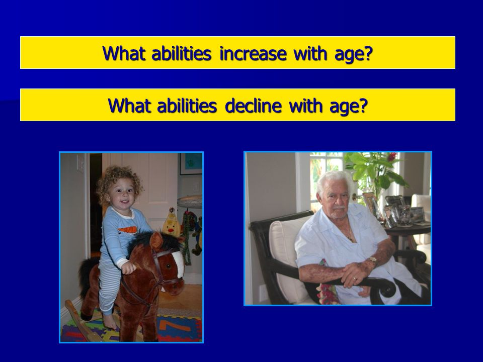 What abilities decline with age? What abilities increase with age?