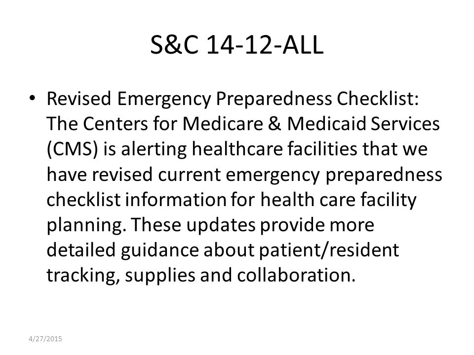 S&C 14-12-ALL Revised Emergency Preparedness Checklist: The Centers for Medicare & Medicaid Services (CMS) is alerting healthcare facilities that we have revised current emergency preparedness checklist information for health care facility planning.