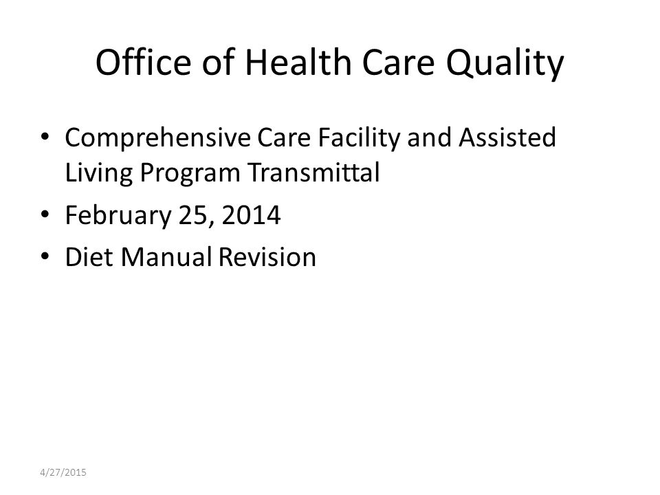 Office of Health Care Quality Comprehensive Care Facility and Assisted Living Program Transmittal February 25, 2014 Diet Manual Revision 4/27/2015