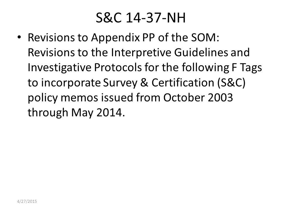 S&C 14-37-NH Revisions to Appendix PP of the SOM: Revisions to the Interpretive Guidelines and Investigative Protocols for the following F Tags to incorporate Survey & Certification (S&C) policy memos issued from October 2003 through May 2014.