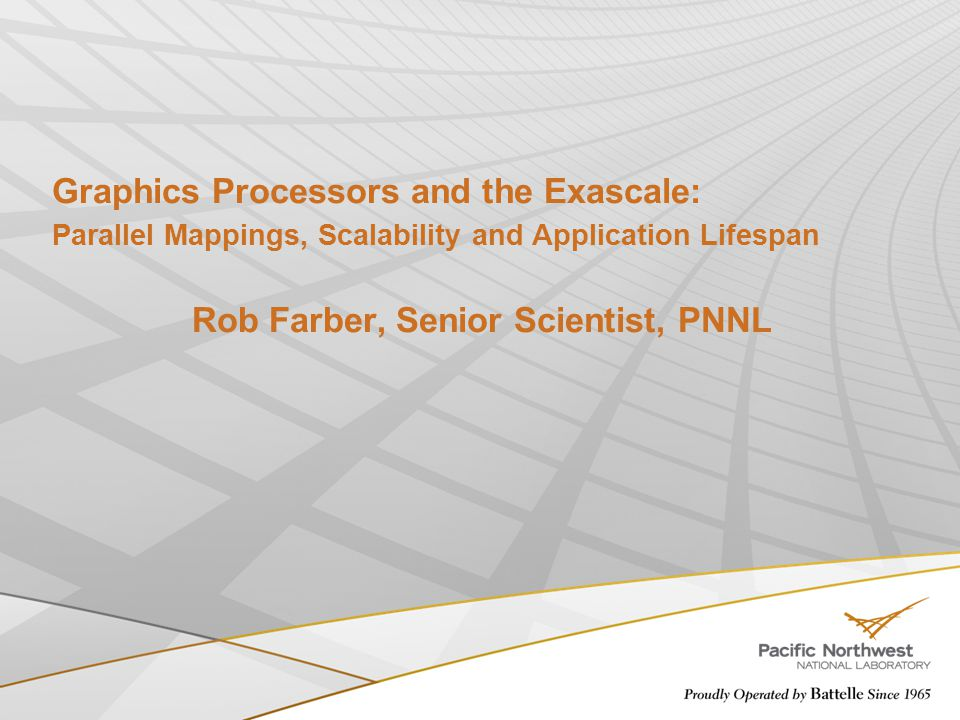 Graphics Processors and the Exascale: Parallel Mappings, Scalability and Application Lifespan Rob Farber, Senior Scientist, PNNL