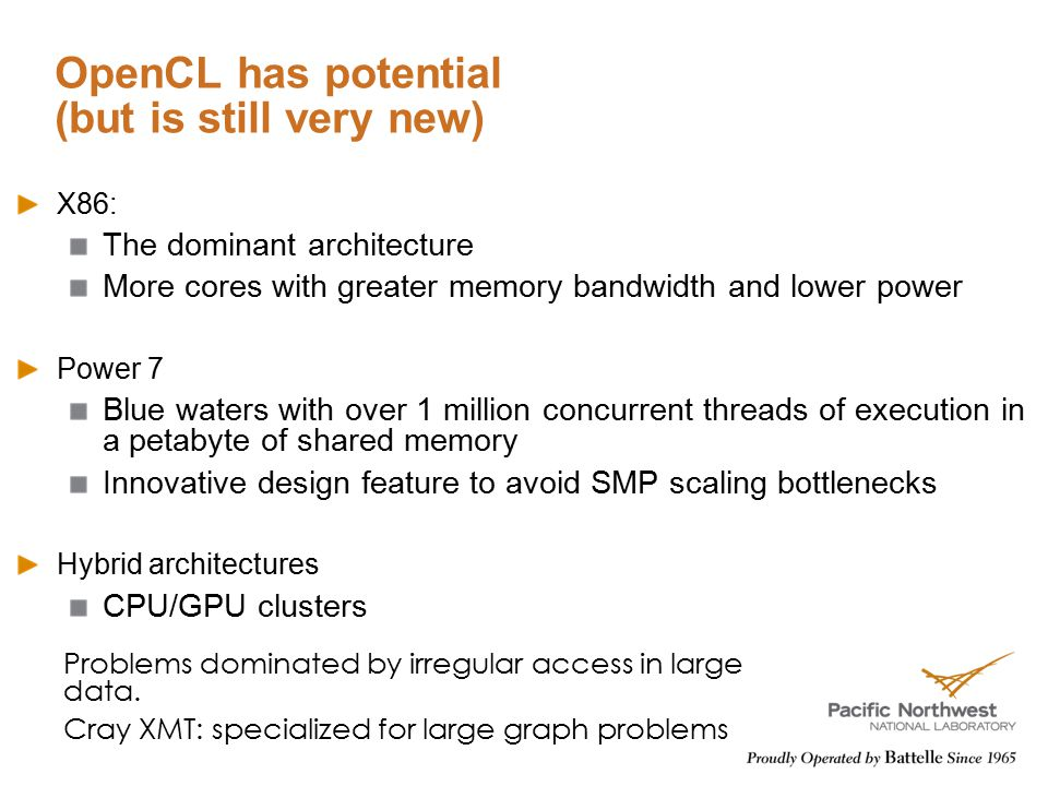 OpenCL has potential (but is still very new) X86: The dominant architecture More cores with greater memory bandwidth and lower power Power 7 Blue wate