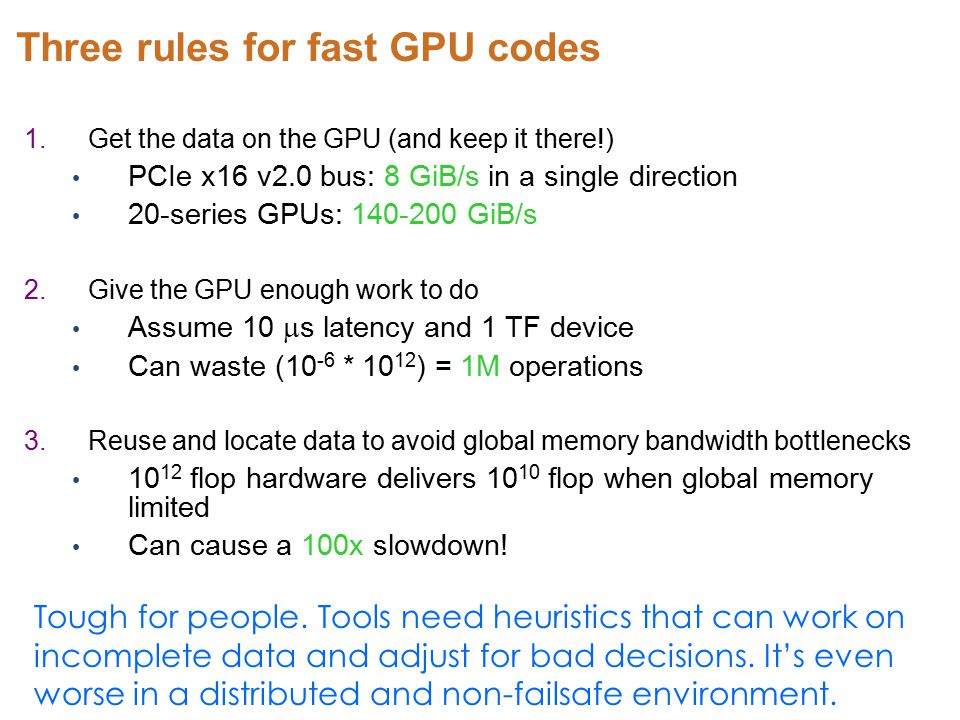 Three rules for fast GPU codes 1.Get the data on the GPU (and keep it there!) PCIe x16 v2.0 bus: 8 GiB/s in a single direction 20-series GPUs: 140-200