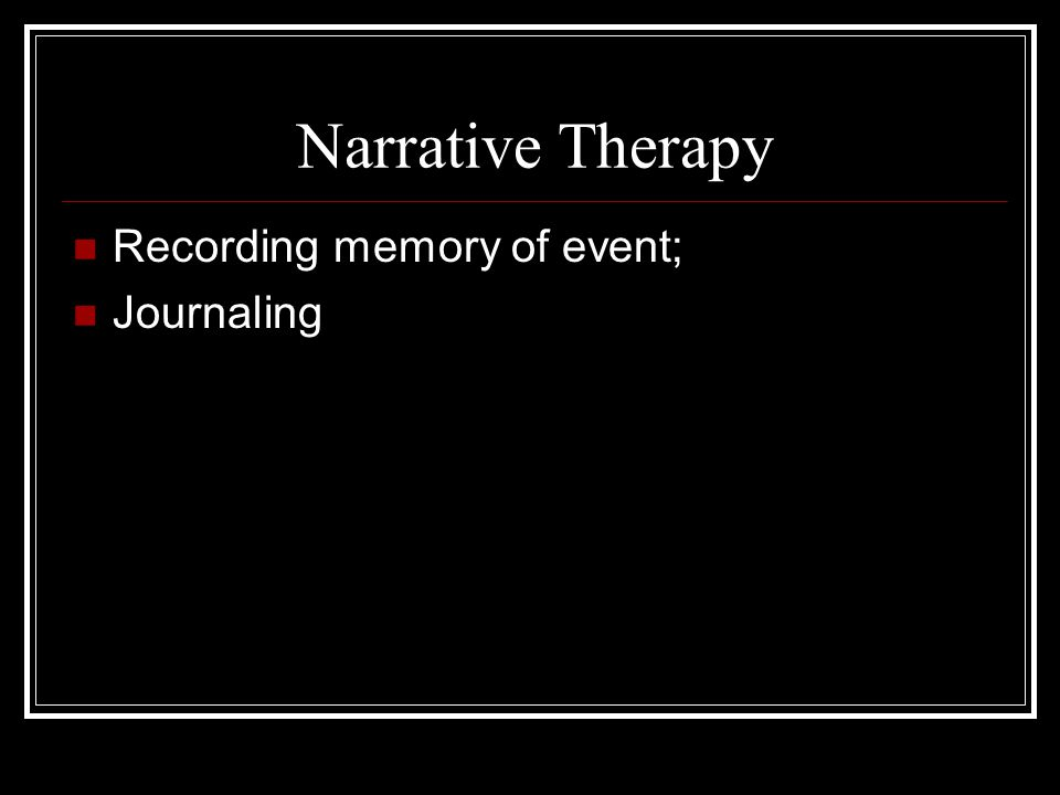 Narrative Therapy Recording memory of event; Journaling