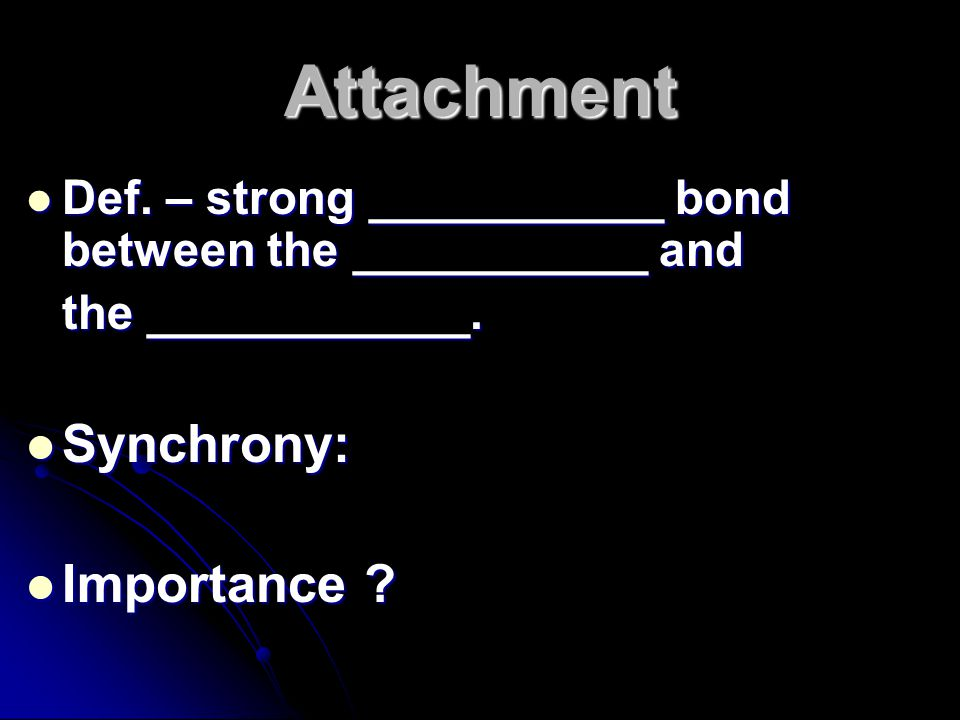 Attachment Def. – strong ___________ bond between the ___________ and Def.