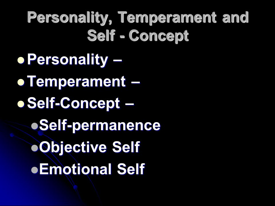 Personality, Temperament and Self - Concept Personality – Personality – Temperament – Temperament – Self-Concept – Self-Concept – Self-permanence Self-permanence Objective Self Objective Self Emotional Self Emotional Self
