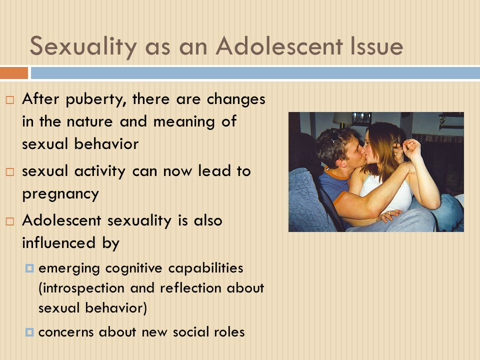 Sexual Activity During Adolescence  Promiscuity in adolescence is rare  Stages of sexual activity  autoerotic behavior – sexual behavior that is experienced alone (e.g., having erotic fantasies, masturbation, nocturnal orgasms)  by high school, transition to sexual activity involving another person  For many girls, first sexual experience is forced  especially among girls 13 or younger