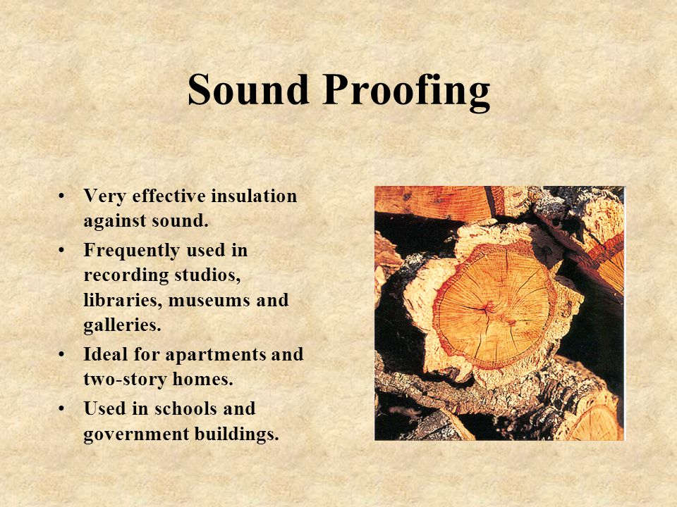 Sound Proofing Very effective insulation against sound.