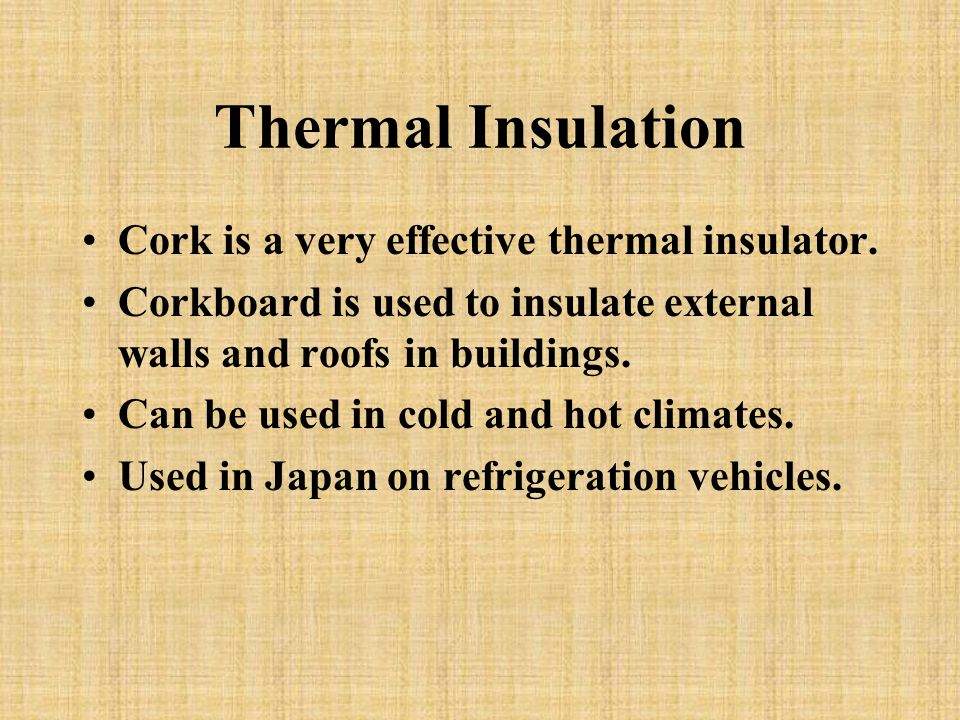 Thermal Insulation Cork is a very effective thermal insulator.