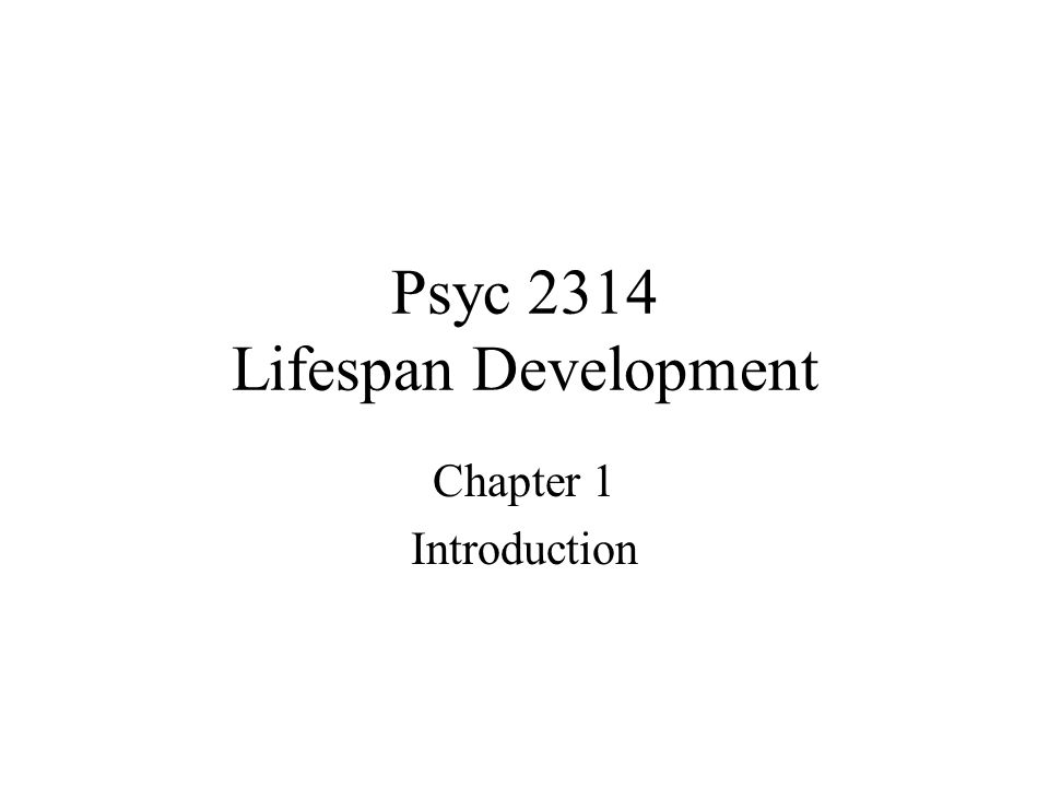 Psyc 2314 Lifespan Development Chapter 1 Introduction