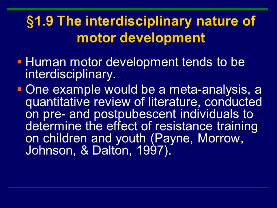 §1.9 The interdisciplinary nature of motor development  Human motor development tends to be interdisciplinary.