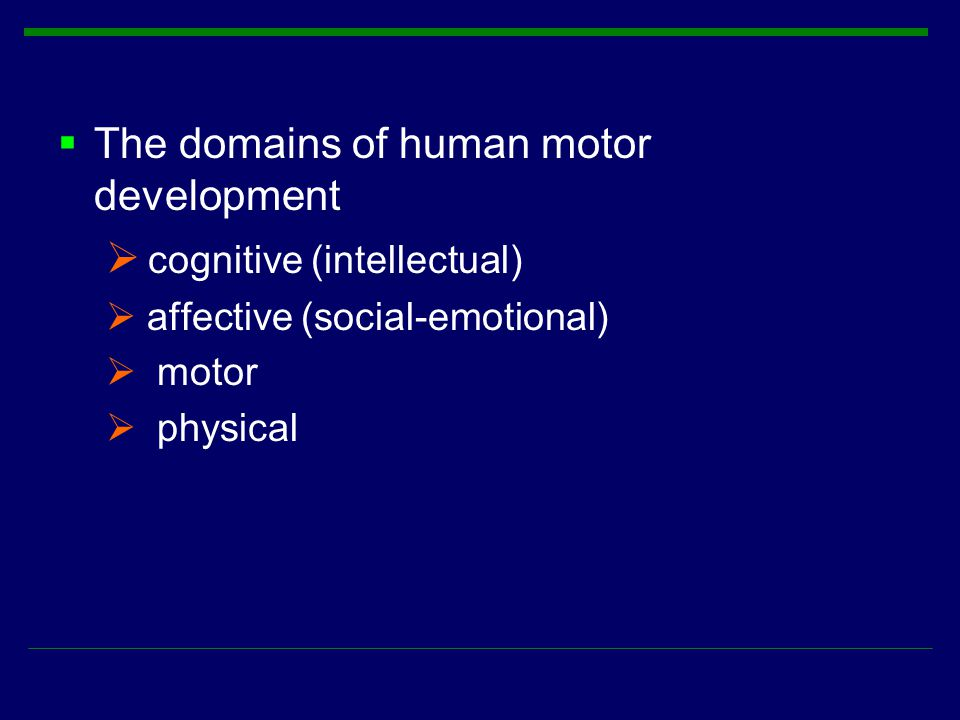  The domains of human motor development  cognitive (intellectual)  affective (social-emotional)  motor  physical