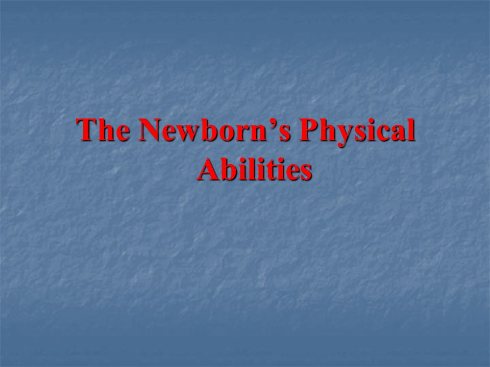 The Newborn's Physical Abilities