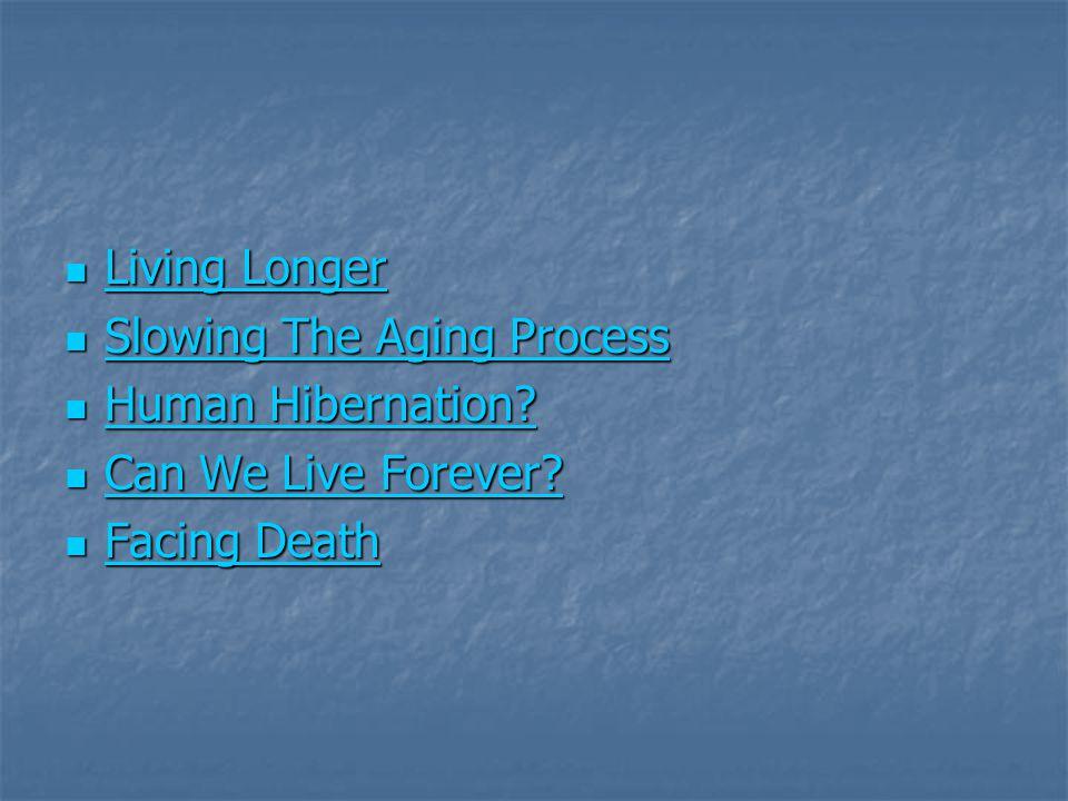 Living Longer Living Longer Living Longer Living Longer Slowing The Aging Process Slowing The Aging Process Slowing The Aging Process Slowing The Aging Process Human Hibernation.