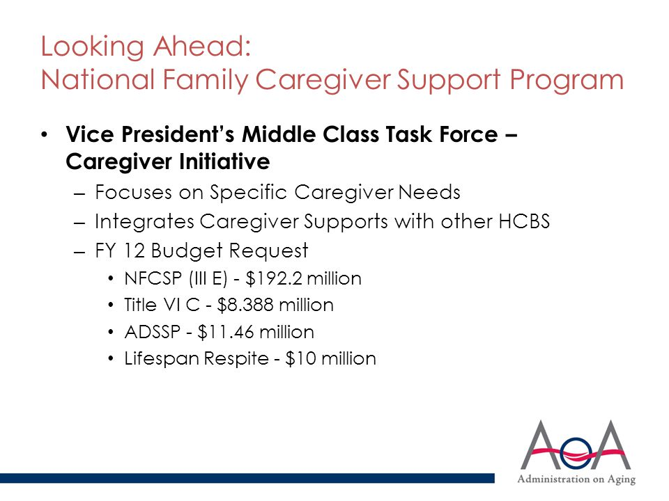 Looking Ahead: National Family Caregiver Support Program Vice President's Middle Class Task Force – Caregiver Initiative – Focuses on Specific Caregiv