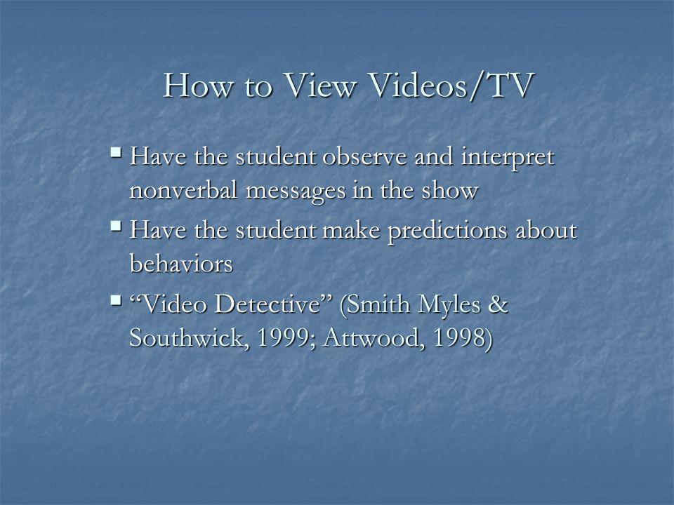 Video Purpose:  View videos to:  Highlight salient social cues  Highlight specific social communicative behaviors  Create videos to teach:  Imita