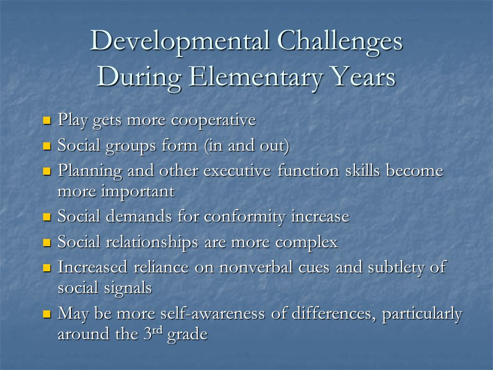 Characteristics of Autism at School Age Elementary Years: (6 – 11 years) Middle School Years (11 – 14 years) High School Years (14 – 18 years) Transit
