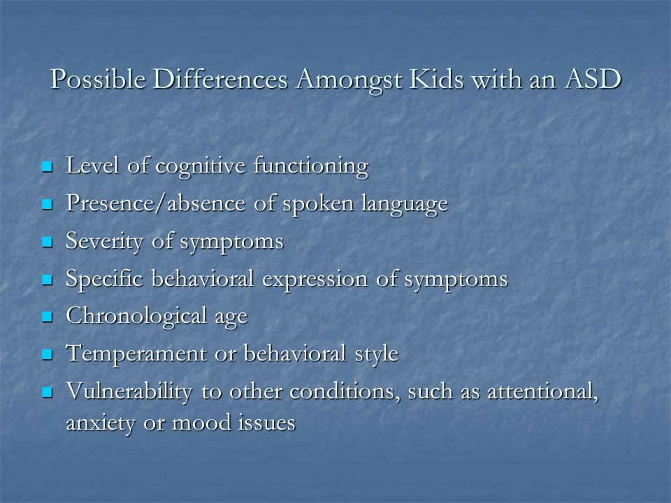The Autism Spectrum Similarities = Difficulties in 3 areas: Social functioning Communication/language Restricted activities and interests