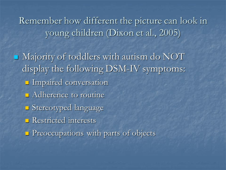 Challenges of Screening for Autism in Young Children Autism can occur with other conditions Autism can occur with other conditions Hard to know how go