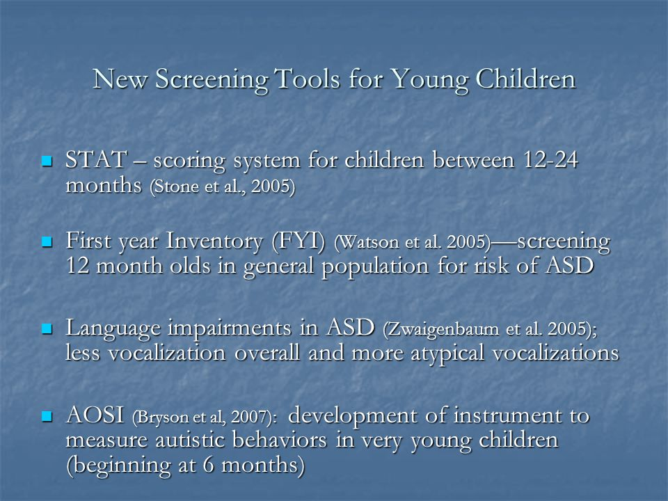 Screening Instruments for Young Children Within the general population: Within the general population: Checklist for Autism in Toddlers (CHAT; Baird e