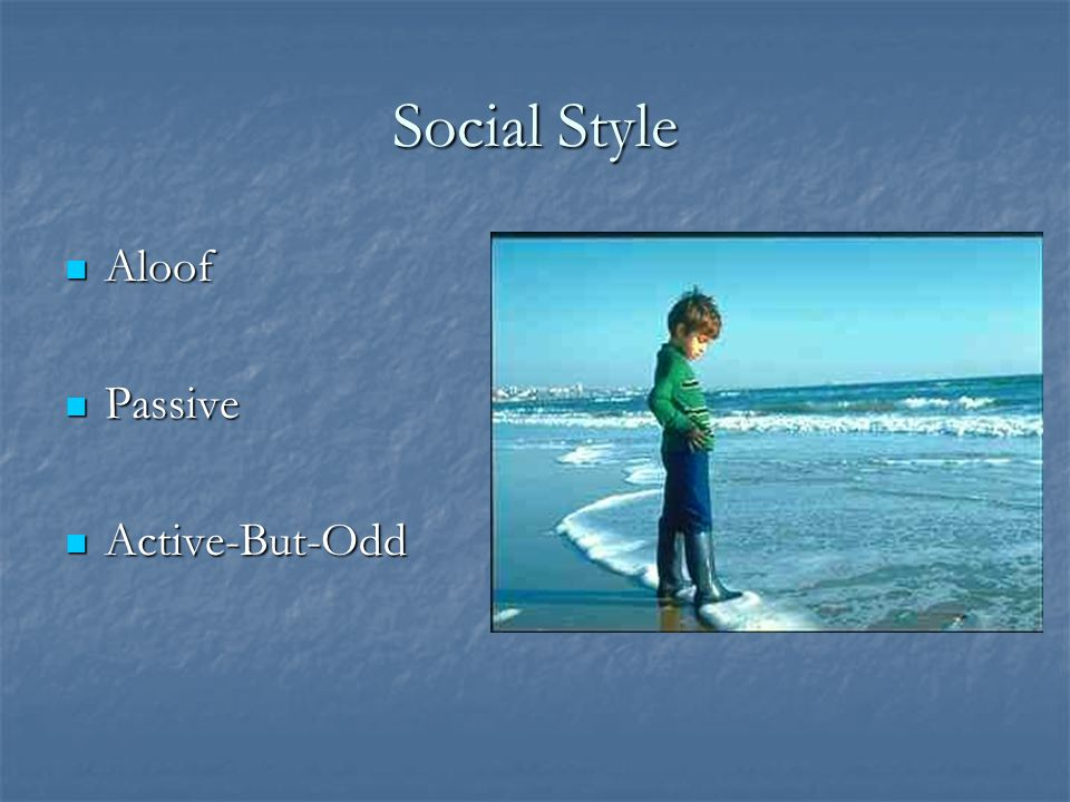 Adult Interaction Model and narrate appropriate social behavior in a very obvious way Model and narrate appropriate social behavior in a very obvious way Use humor and lighthearted approach Use humor and lighthearted approach Provide frequent praise and reinforcement for effort and attention Provide frequent praise and reinforcement for effort and attention