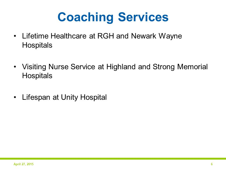 Coaching Services Lifetime Healthcare at RGH and Newark Wayne Hospitals Visiting Nurse Service at Highland and Strong Memorial Hospitals Lifespan at Unity Hospital April 27, 20156