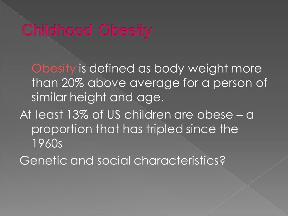 Obesity is defined as body weight more than 20% above average for a person of similar height and age.