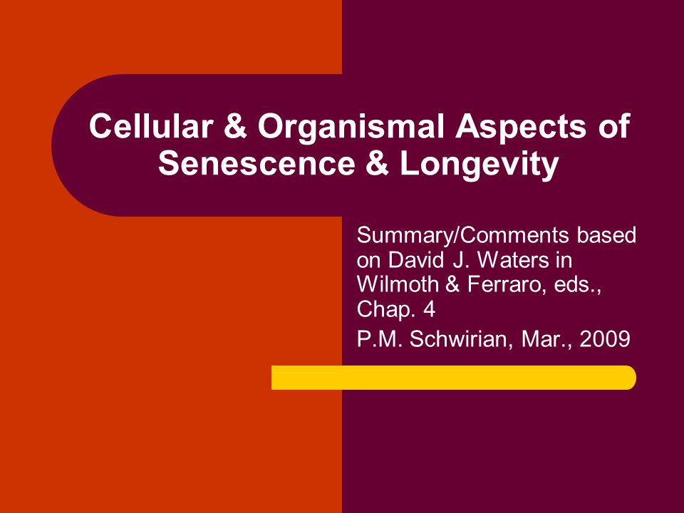 Cellular & Organismal Aspects of Senescence & Longevity Summary/Comments based on David J.