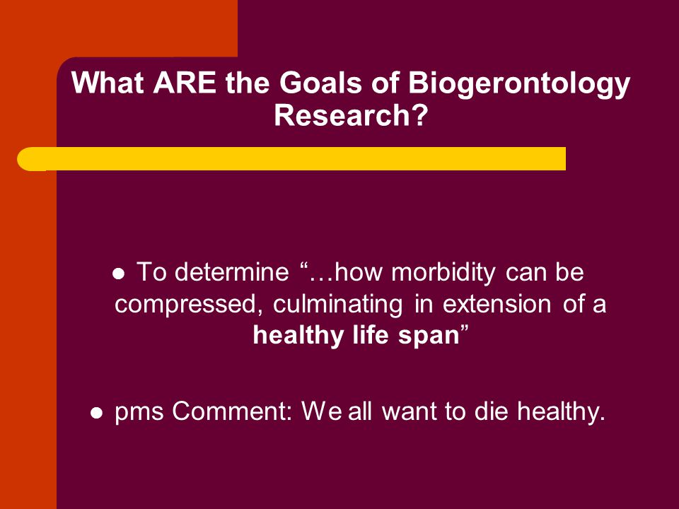 What ARE the Goals of Biogerontology Research.