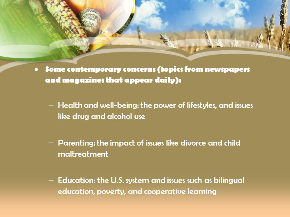 Some contemporary concerns (topics from newspapers and magazines that appear daily): –Health and well-being: the power of lifestyles, and issues like
